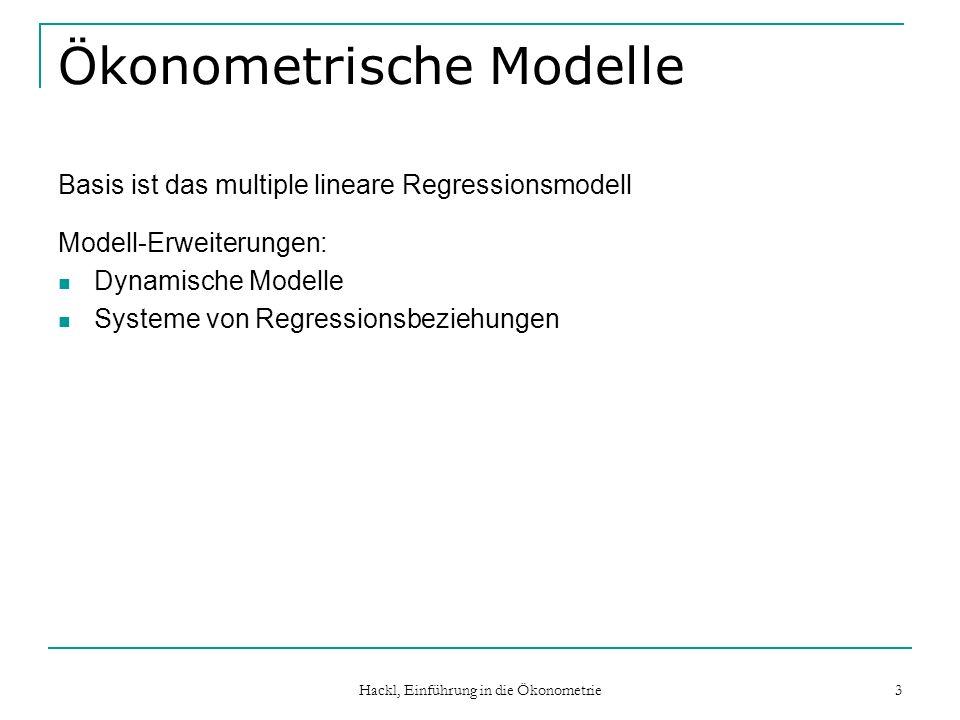 Hackl, Einführung in die Ökonometrie 3 Ökonometrische Modelle Basis ist das multiple lineare Regressionsmodell Modell-Erweiterungen: Dynamische Modell