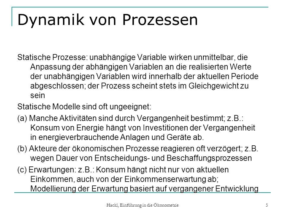 Hackl, Einführung in die Ökonometrie 5 Dynamik von Prozessen Statische Prozesse: unabhängige Variable wirken unmittelbar, die Anpassung der abhängigen