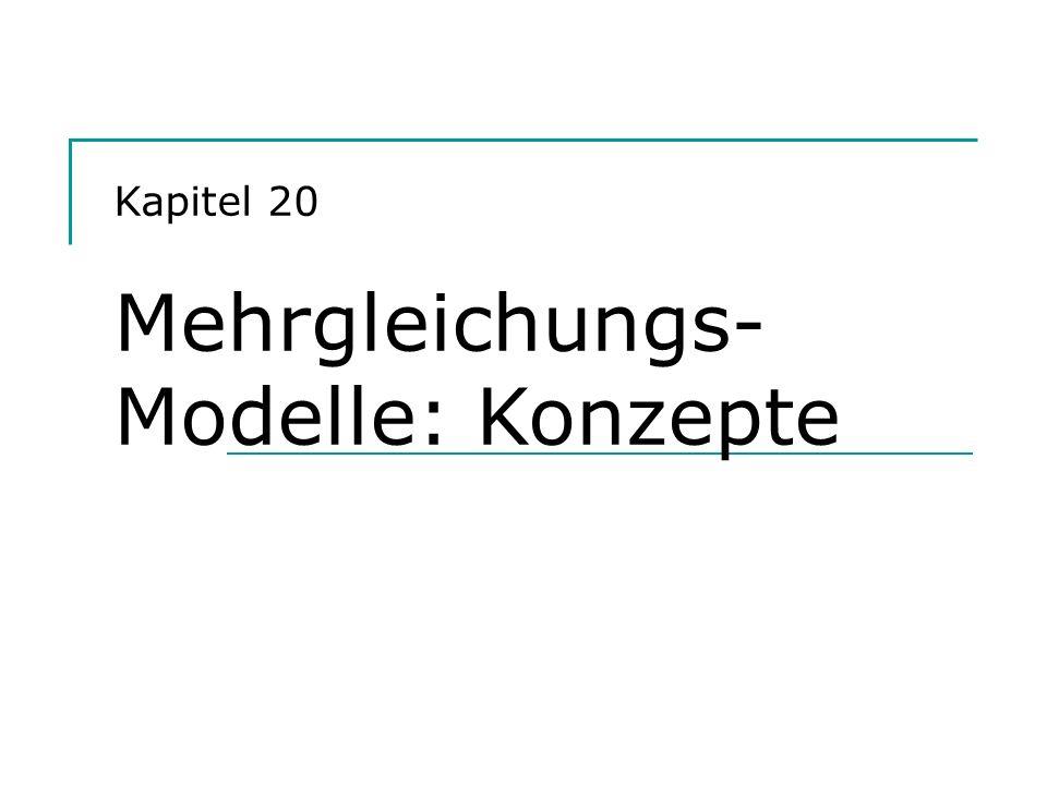 Kapitel 20 Mehrgleichungs- Modelle: Konzepte