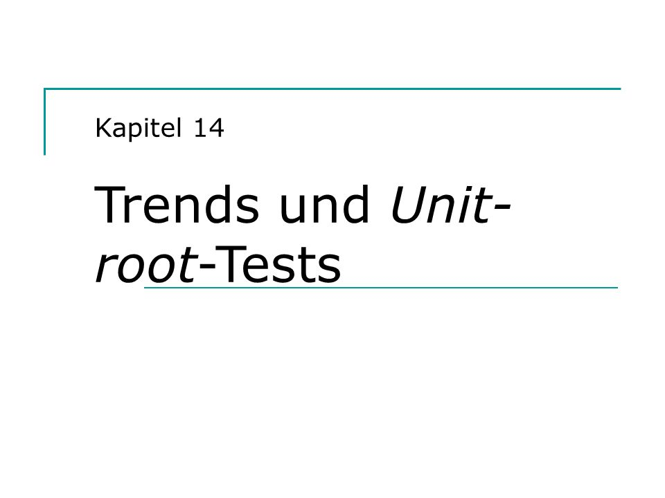 Kapitel 14 Trends und Unit- root-Tests