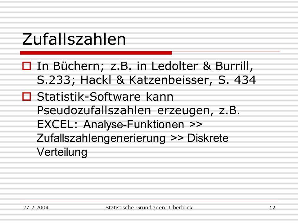 27.2.2004Statistische Grundlagen: Überblick12 Zufallszahlen In Büchern; z.B. in Ledolter & Burrill, S.233; Hackl & Katzenbeisser, S. 434 Statistik-Sof