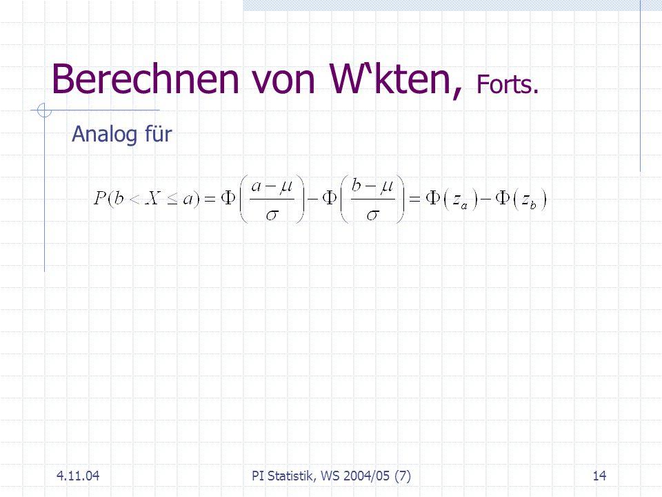 4.11.04PI Statistik, WS 2004/05 (7)14 Berechnen von Wkten, Forts. Analog für