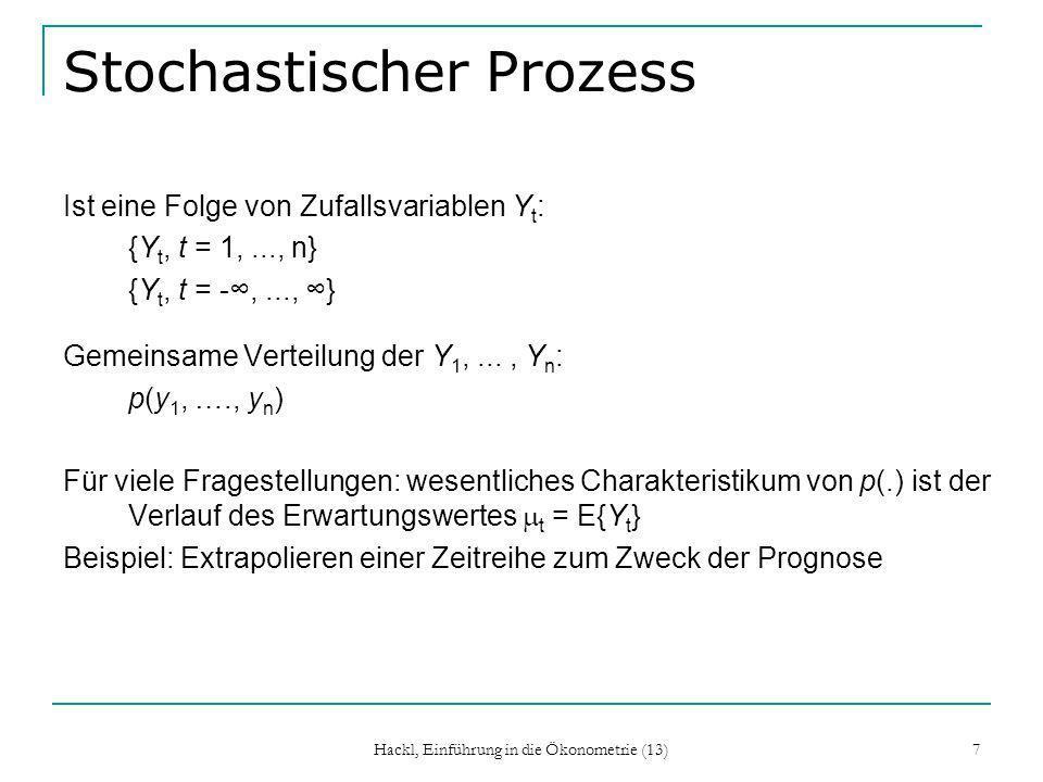 Hackl, Einführung in die Ökonometrie (13) 8 Stationarität Stationarität eines stochastischen Prozesses: Eigenschaft der gemeinsamen Verteilung, insbesondere der Varianzen Var{Y t } und der Kovarianzen Cov{Y t, Y t+k } Kovarianz-Funktion: t,k = Cov{Y t, Y t+k }, k = 0, ±1,… Eigenschaften: t,k = t,-k t,0 = 1 Schwach stationärer Prozess: E{Y t } = für alle t Cov{Y t, Y t+k } = k, k = 0, ±1, … für alle t und alle k auch kovarianz-stationärer Prozess