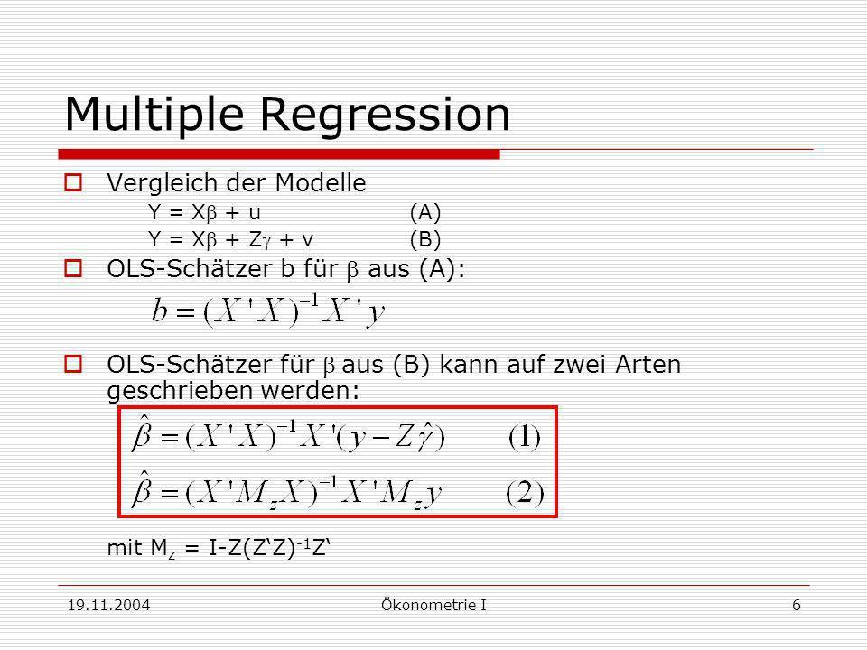19.11.2004Ökonometrie I6 Multiple Regression Vergleich der Modelle Y = X + u(A) Y = X + Z + v(B) OLS-Schätzer b für aus (A): OLS-Schätzer für aus (B)