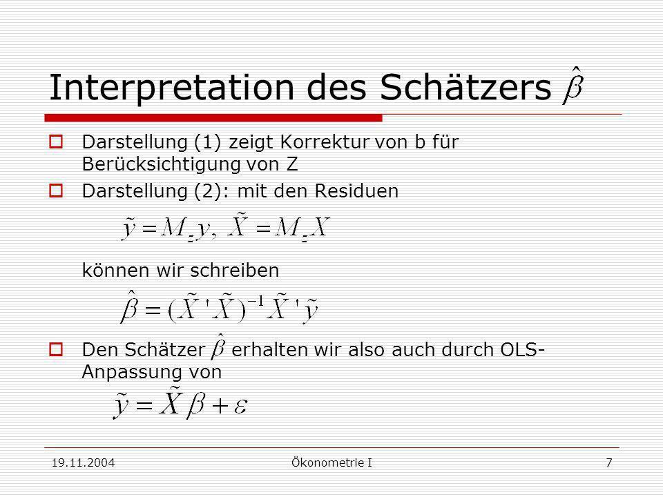 19.11.2004Ökonometrie I7 Interpretation des Schätzers Darstellung (1) zeigt Korrektur von b für Berücksichtigung von Z Darstellung (2): mit den Residu