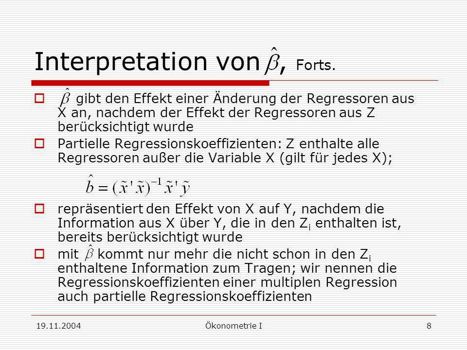 19.11.2004Ökonometrie I8 Interpretation von, Forts. gibt den Effekt einer Änderung der Regressoren aus X an, nachdem der Effekt der Regressoren aus Z