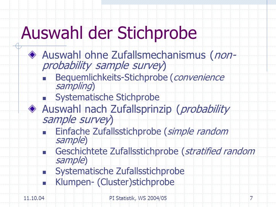 11.10.04PI Statistik, WS 2004/058 Einfache Zufallsstichprobe jede mögliche Stichprobe vom Umfang n hat die gleiche Wahrscheinlichkeit, gezogen zu werden