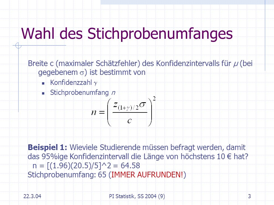 22.3.04PI Statistik, SS 2004 (9)3 Wahl des Stichprobenumfanges Breite c (maximaler Schätzfehler) des Konfidenzintervalls für μ (bei gegebenem ) ist be