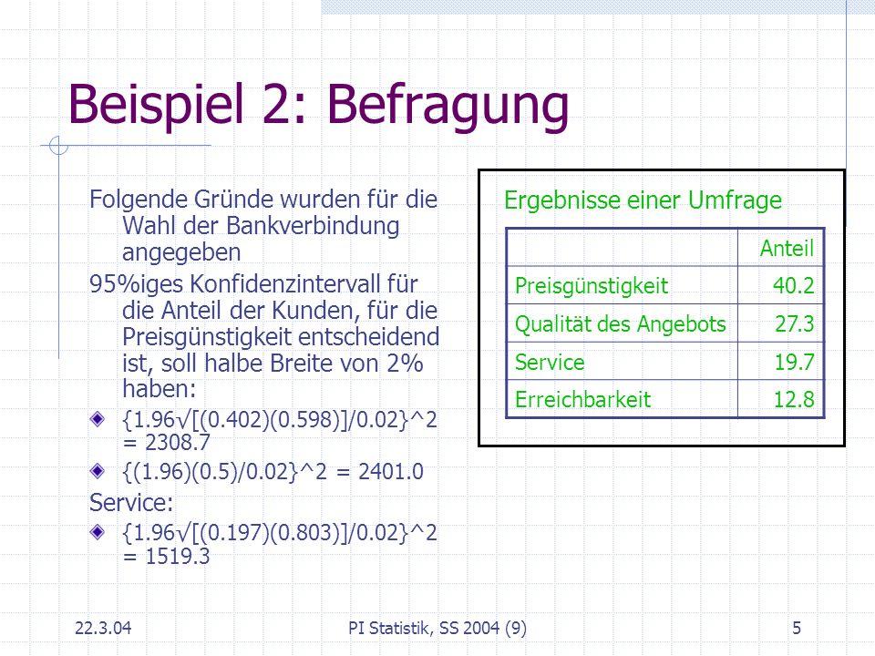 22.3.04PI Statistik, SS 2004 (9)5 Beispiel 2: Befragung Folgende Gründe wurden für die Wahl der Bankverbindung angegeben 95%iges Konfidenzintervall fü