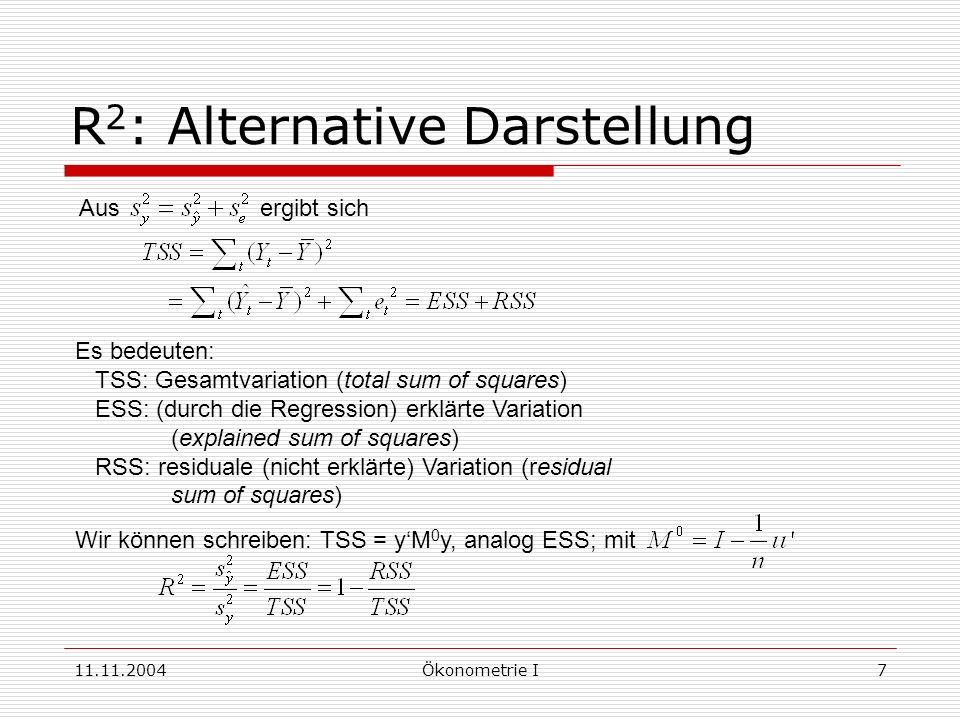 11.11.2004Ökonometrie I7 R 2 : Alternative Darstellung Aus ergibt sich Es bedeuten: TSS: Gesamtvariation (total sum of squares) ESS: (durch die Regres