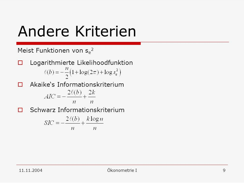 11.11.2004Ökonometrie I9 Andere Kriterien Meist Funktionen von s e 2 Logarithmierte Likelihoodfunktion Akaikes Informationskriterium Schwarz Informati