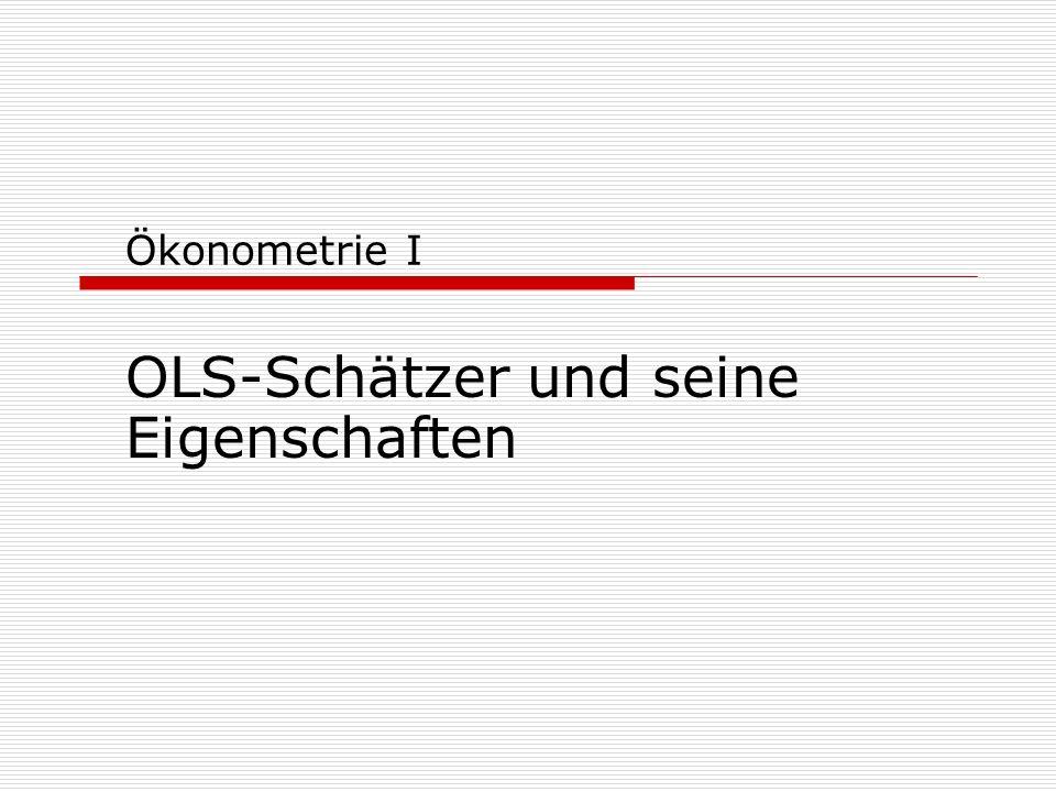 Ökonometrie I OLS-Schätzer und seine Eigenschaften