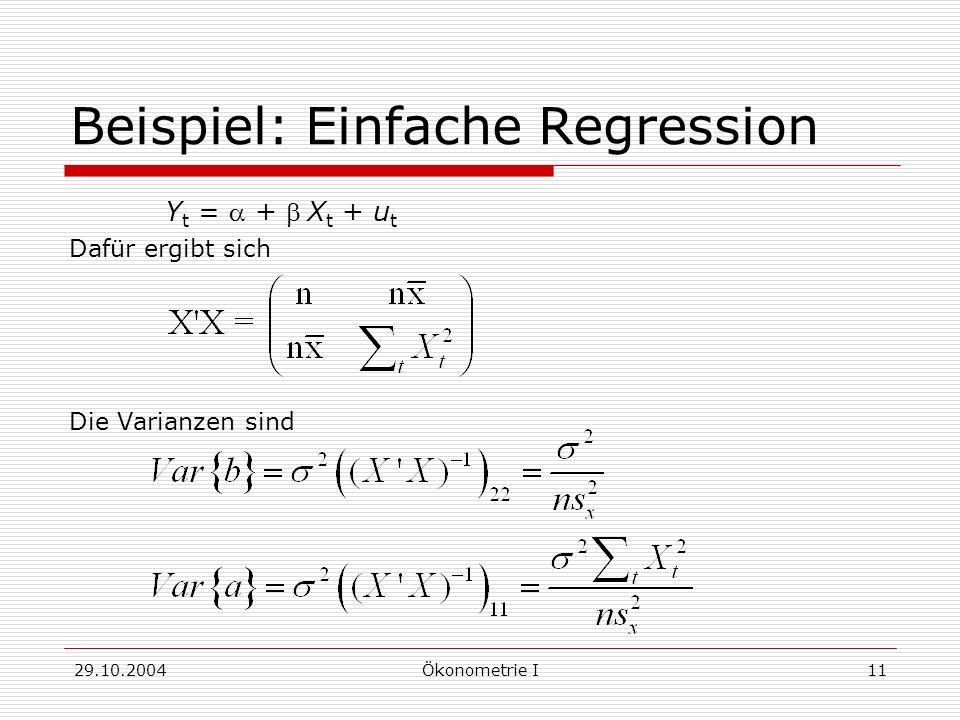 29.10.2004Ökonometrie I11 Beispiel: Einfache Regression Y t = + X t + u t Dafür ergibt sich Die Varianzen sind