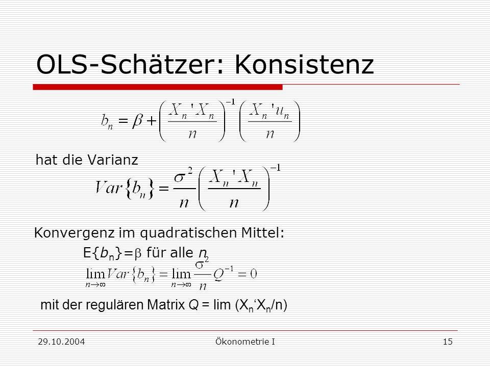 29.10.2004Ökonometrie I15 OLS-Schätzer: Konsistenz hat die Varianz Konvergenz im quadratischen Mittel: E{b n }= für alle n mit der regulären Matrix Q