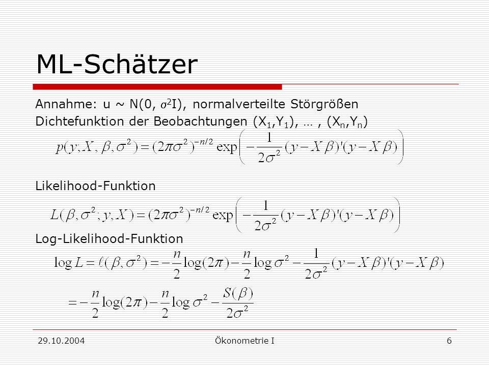 29.10.2004Ökonometrie I6 ML-Schätzer Annahme: u ~ N(0, 2 I), normalverteilte Störgrößen Dichtefunktion der Beobachtungen (X 1,Y 1 ), …, (X n,Y n ) Lik