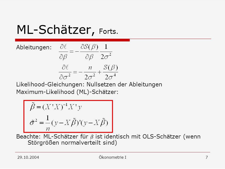 29.10.2004Ökonometrie I8 Eigenschaften von Schätzern Erwartungstreue: Schätzer bfür Parameter ist erwartungstreu, wenn E{b} = Effizienz: Schätzer bfür Parameter ist effizienter als b*, wenn Var{b} < Var{b*}; bist effizient, wenn seine Varianz geringer als die jedes anderen Schätzers (aus einer Klasse von Schätzern) ist Konsistenz: Schätzer b nfür Parameter ist konsistent, wenn die Wahrscheinlichkeitsverteilung von b nfür n-> im Punkt kollabiert