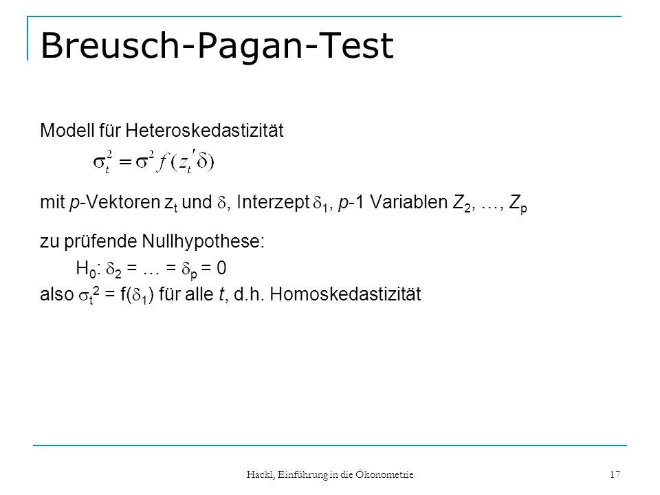 Hackl, Einführung in die Ökonometrie 17 Breusch-Pagan-Test Modell für Heteroskedastizität mit p-Vektoren z t und, Interzept 1, p-1 Variablen Z 2, …, Z