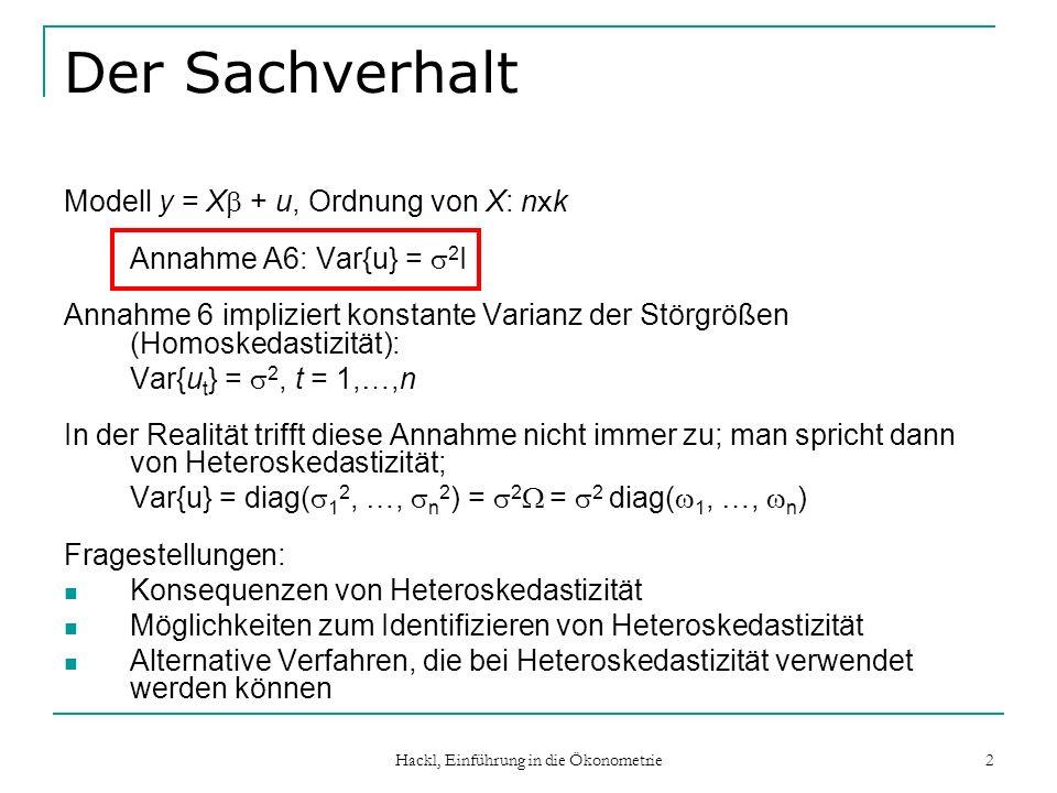 Hackl, Einführung in die Ökonometrie 2 Der Sachverhalt Modell y = X + u, Ordnung von X: n x k Annahme A6: Var{u} = 2 I Annahme 6 impliziert konstante