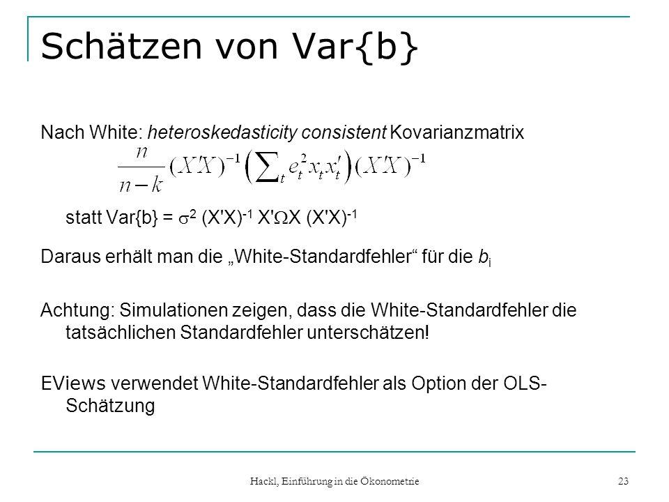 Hackl, Einführung in die Ökonometrie 23 Schätzen von Var{b} Nach White: heteroskedasticity consistent Kovarianzmatrix statt Var{b} = 2 (X'X) -1 X' X (