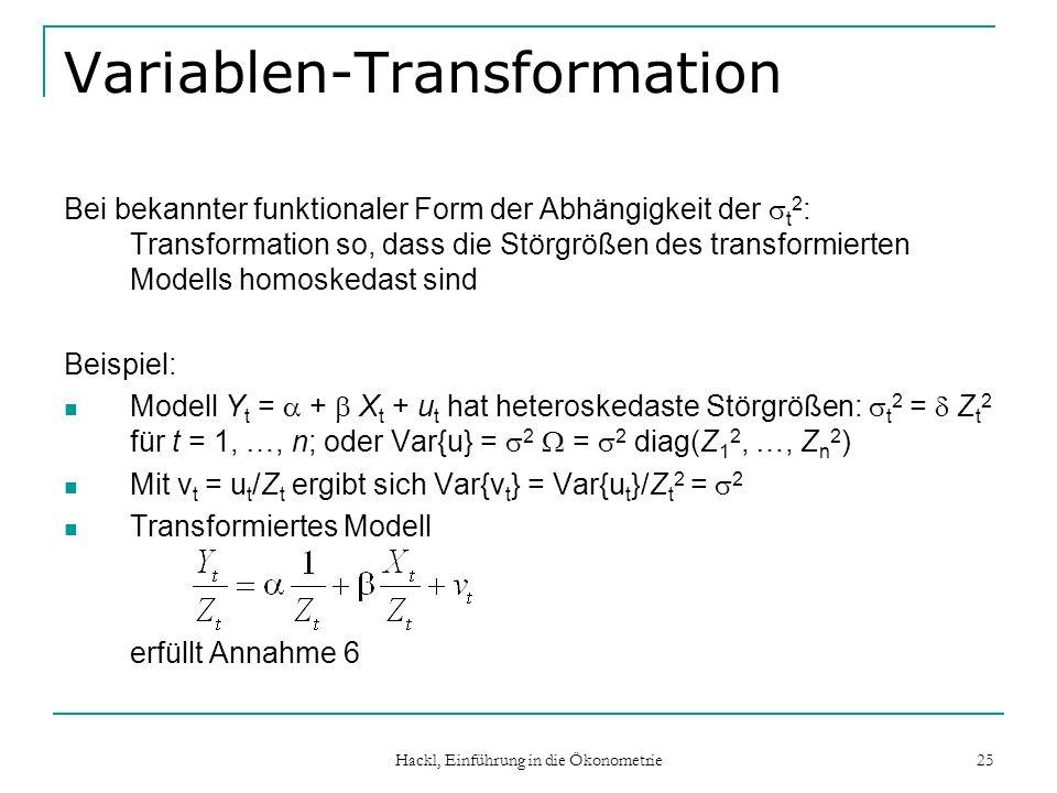 Hackl, Einführung in die Ökonometrie 25 Variablen-Transformation Bei bekannter funktionaler Form der Abhängigkeit der t 2 : Transformation so, dass di