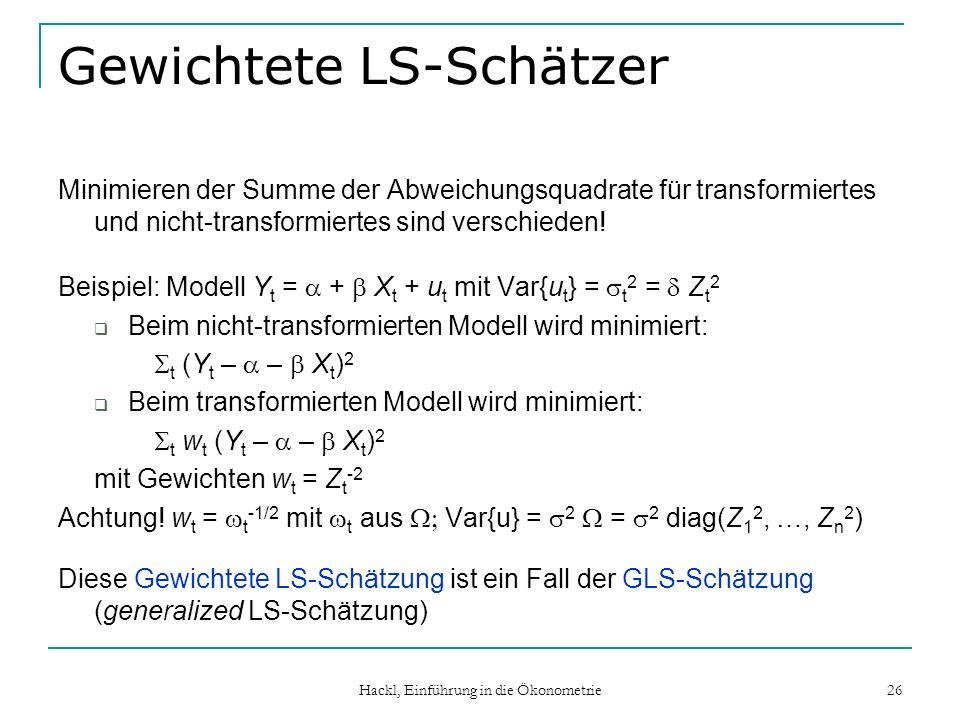 Hackl, Einführung in die Ökonometrie 26 Gewichtete LS-Schätzer Minimieren der Summe der Abweichungsquadrate für transformiertes und nicht-transformier