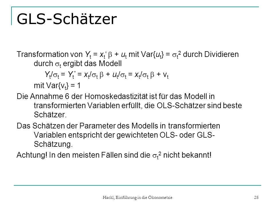 Hackl, Einführung in die Ökonometrie 28 GLS-Schätzer Transformation von Y t = x t + u t mit Var{u t } = t 2 durch Dividieren durch t ergibt das Modell