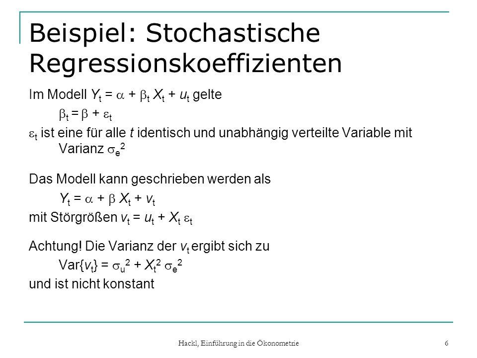 Hackl, Einführung in die Ökonometrie 6 Beispiel: Stochastische Regressionskoeffizienten Im Modell Y t = + t X t + u t gelte t = + t t ist eine für all
