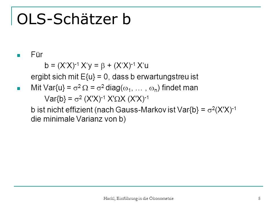 Hackl, Einführung in die Ökonometrie 8 OLS-Schätzer b Für b = (XX) -1 Xy = + (XX) -1 Xu ergibt sich mit E{u} = 0, dass b erwartungstreu ist Mit Var{u}