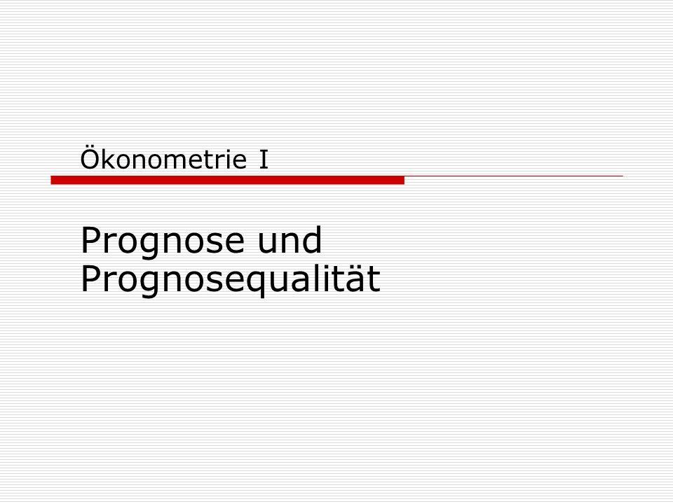 Ökonometrie I Prognose und Prognosequalität
