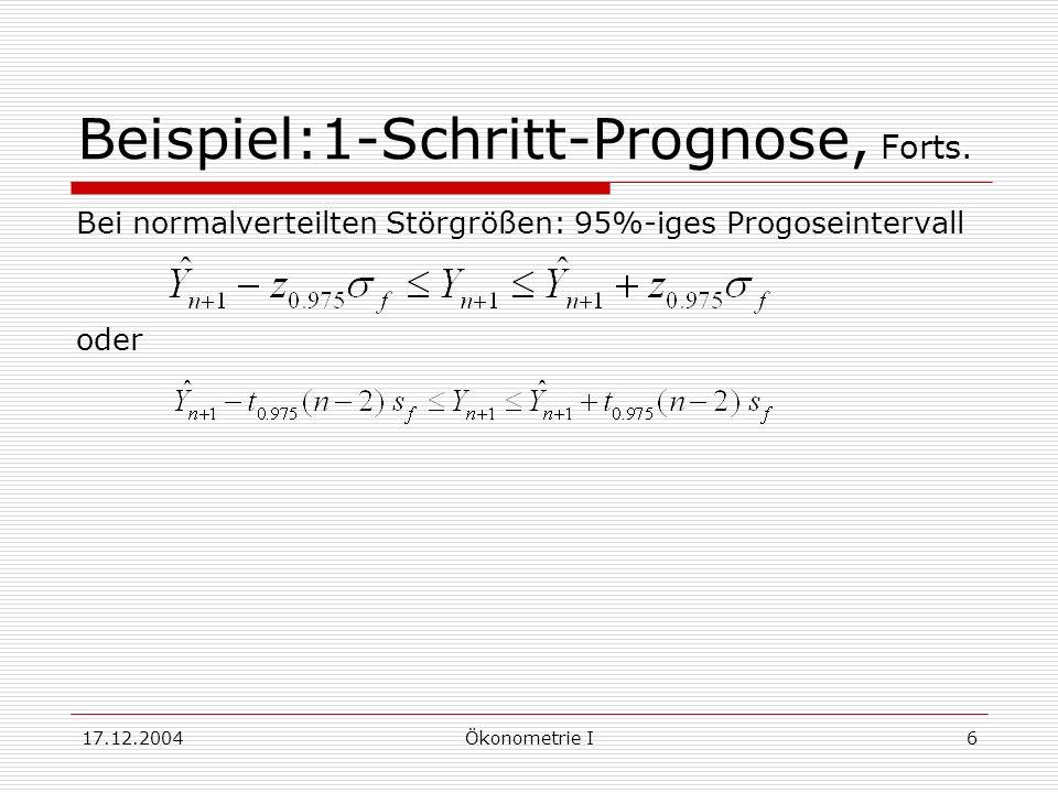 17.12.2004Ökonometrie I6 Beispiel:1-Schritt-Prognose, Forts. Bei normalverteilten Störgrößen: 95%-iges Progoseintervall oder