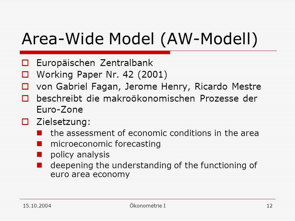 15.10.2004Ökonometrie I12 Area-Wide Model (AW-Modell) Europäischen Zentralbank Working Paper Nr.