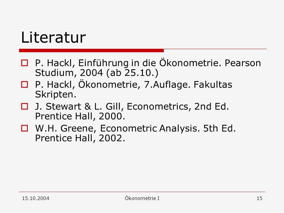 15.10.2004Ökonometrie I15 Literatur P.Hackl, Einführung in die Ökonometrie.