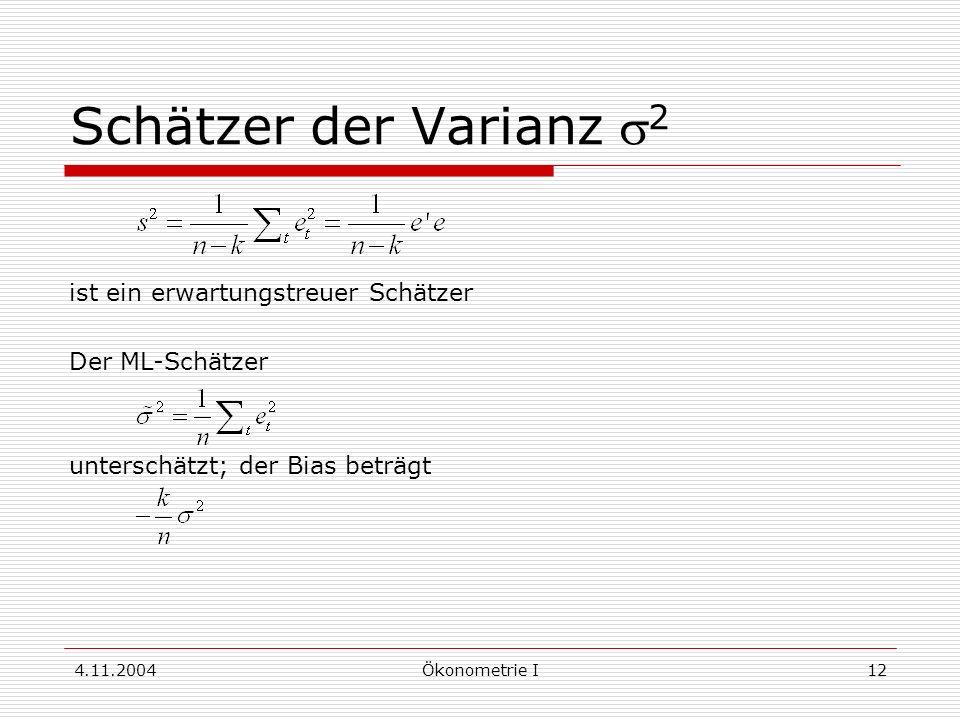 4.11.2004Ökonometrie I12 Schätzer der Varianz 2 ist ein erwartungstreuer Schätzer Der ML-Schätzer unterschätzt; der Bias beträgt