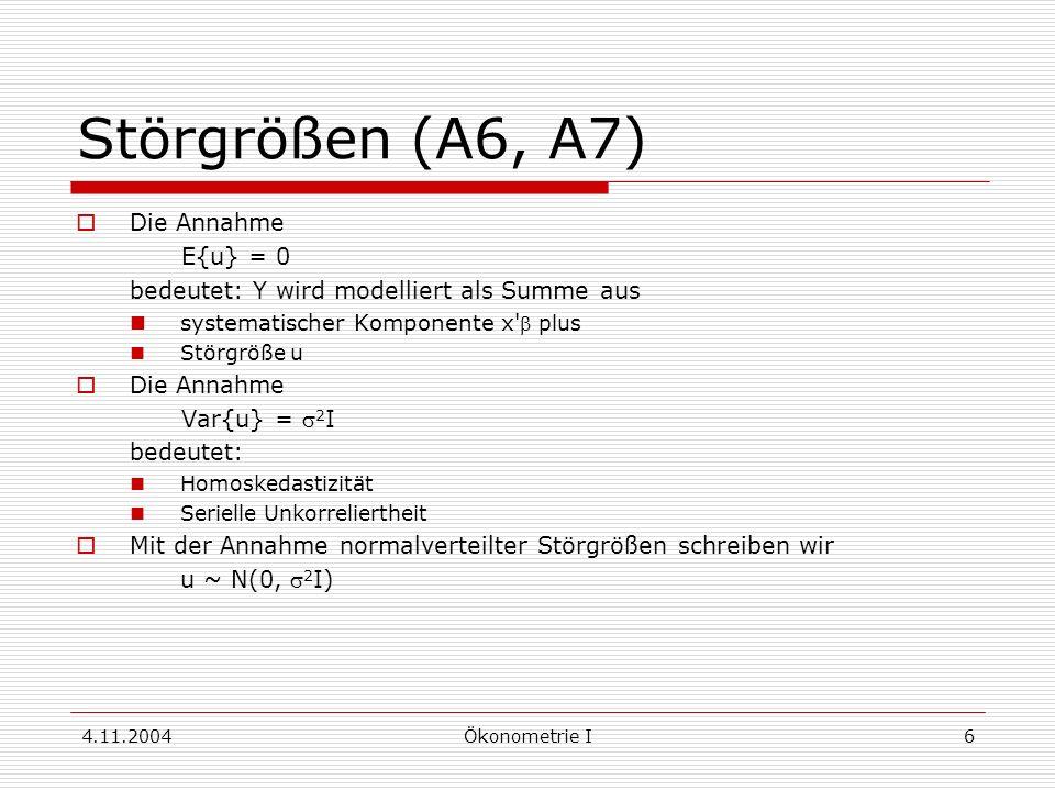 4.11.2004Ökonometrie I6 Störgrößen (A6, A7) Die Annahme E{u} = 0 bedeutet: Y wird modelliert als Summe aus systematischer Komponente x' plus Störgröße