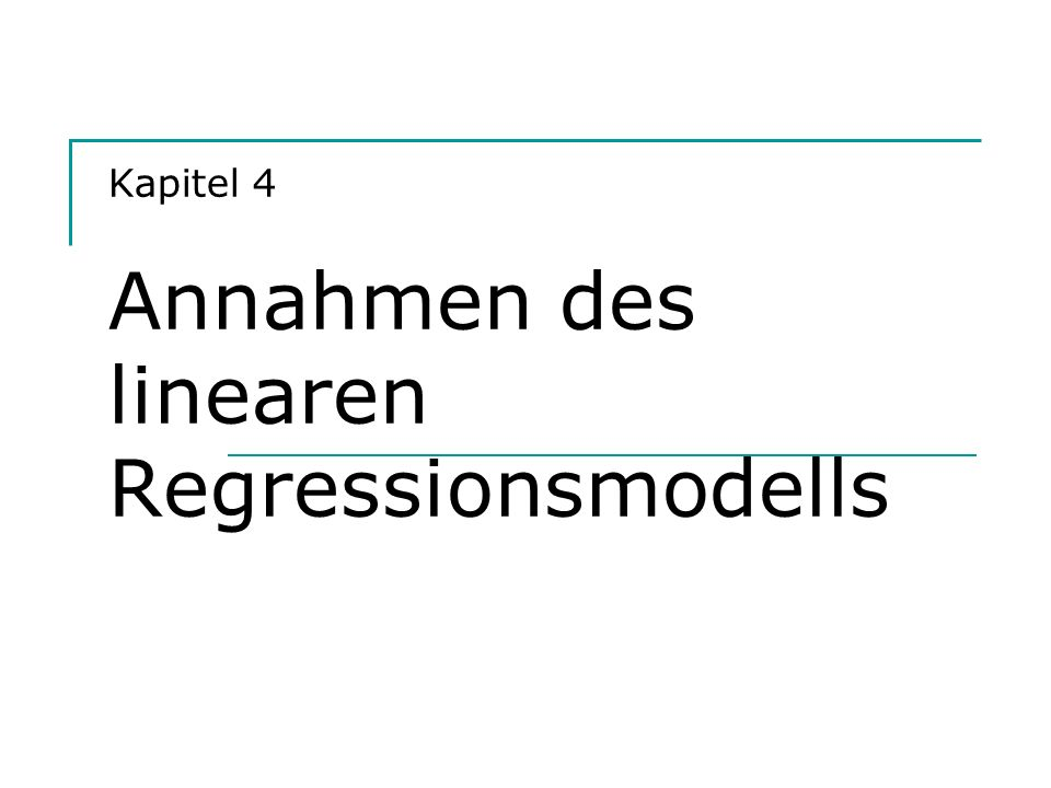 Hackl, Einführung in die Ökonometrie (4) 2 Liste der Annahmen A1lineare funktionale Form des Modells A2r(X) = k A3lim X n X n /n = Q hat vollen Rang A4X i unabhängig von u für alle i (Exogenität) A5E{u} = 0 A6 Var{u} = 2 I A6 1 Var{u t } = 2 für alle t A6 2 Cov{u t, u s } = 0 für alle t und s mit t s A7u t normalverteilt für alle t