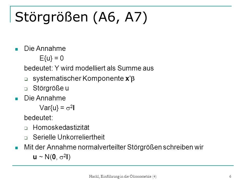 Hackl, Einführung in die Ökonometrie (4) 6 Störgrößen (A6, A7) Die Annahme E{u} = 0 bedeutet: Y wird modelliert als Summe aus systematischer Komponent