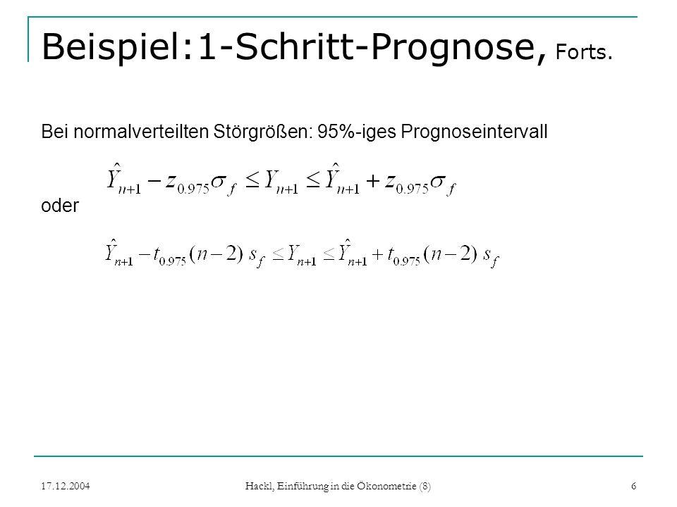 17.12.2004 Hackl, Einführung in die Ökonometrie (8) 6 Beispiel:1-Schritt-Prognose, Forts. Bei normalverteilten Störgrößen: 95%-iges Prognoseintervall