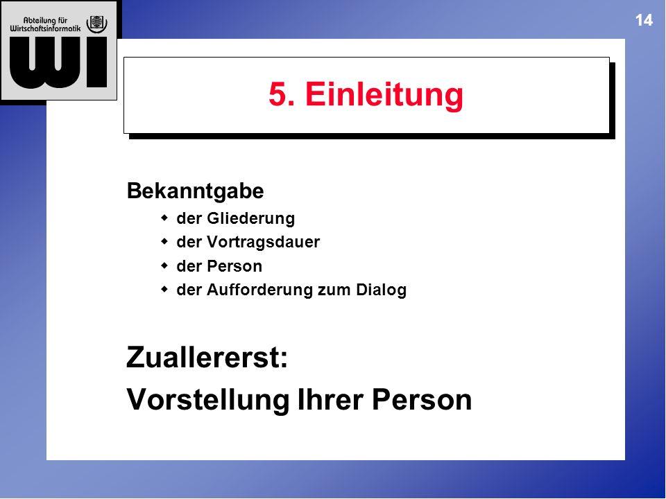 14 Bekanntgabe der Gliederung der Vortragsdauer der Person der Aufforderung zum Dialog Zuallererst: Vorstellung Ihrer Person 5.
