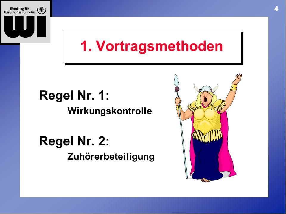 4 1. Vortragsmethoden Regel Nr. 1: Wirkungskontrolle Regel Nr. 2: Zuhörerbeteiligung