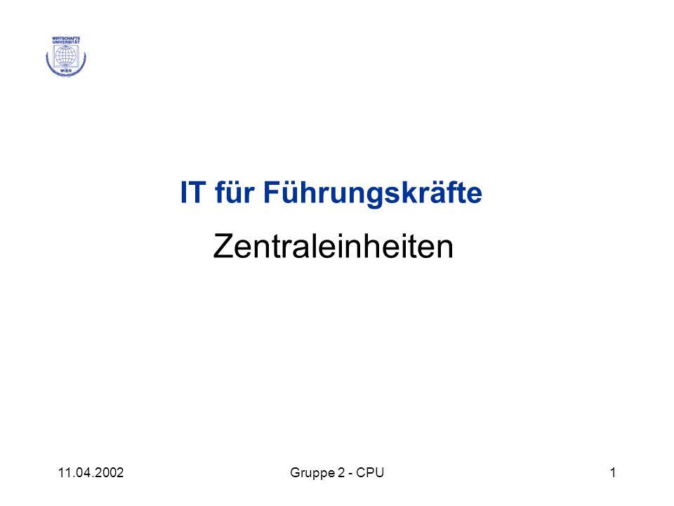 11.04.2002Gruppe 2 - CPU1 IT für Führungskräfte Zentraleinheiten