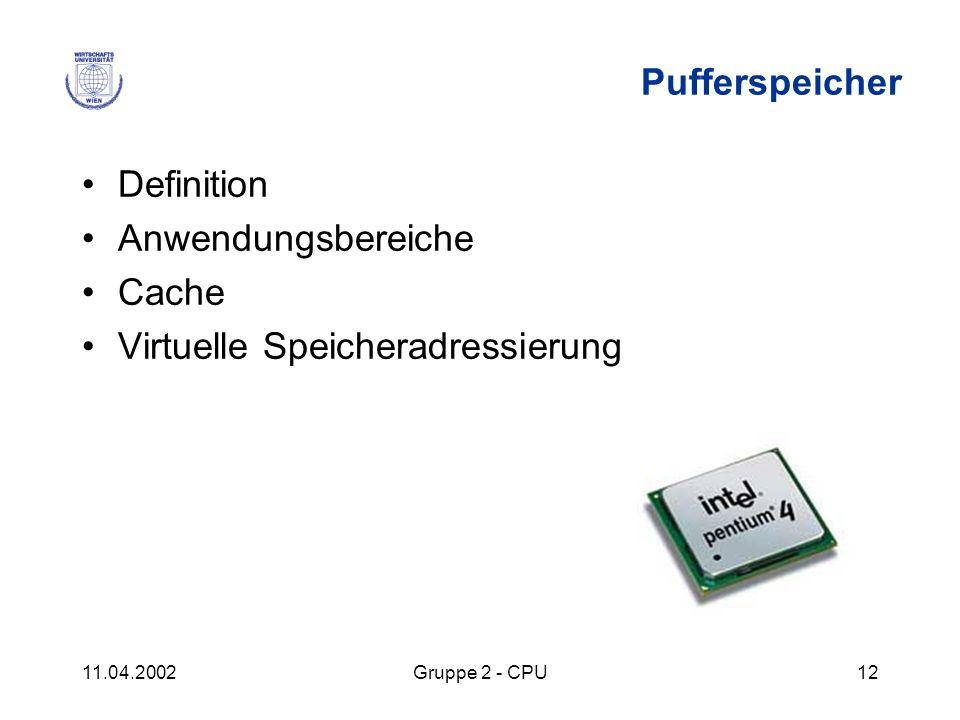 11.04.2002Gruppe 2 - CPU12 Pufferspeicher Definition Anwendungsbereiche Cache Virtuelle Speicheradressierung