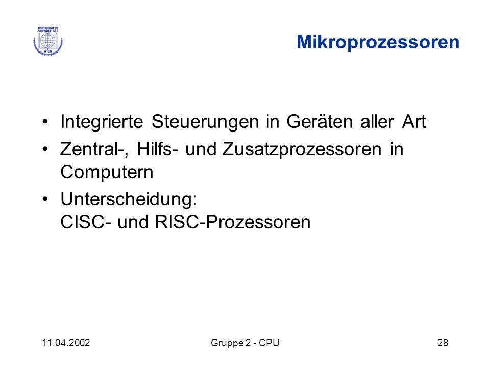 11.04.2002Gruppe 2 - CPU28 Mikroprozessoren Integrierte Steuerungen in Geräten aller Art Zentral-, Hilfs- und Zusatzprozessoren in Computern Untersche