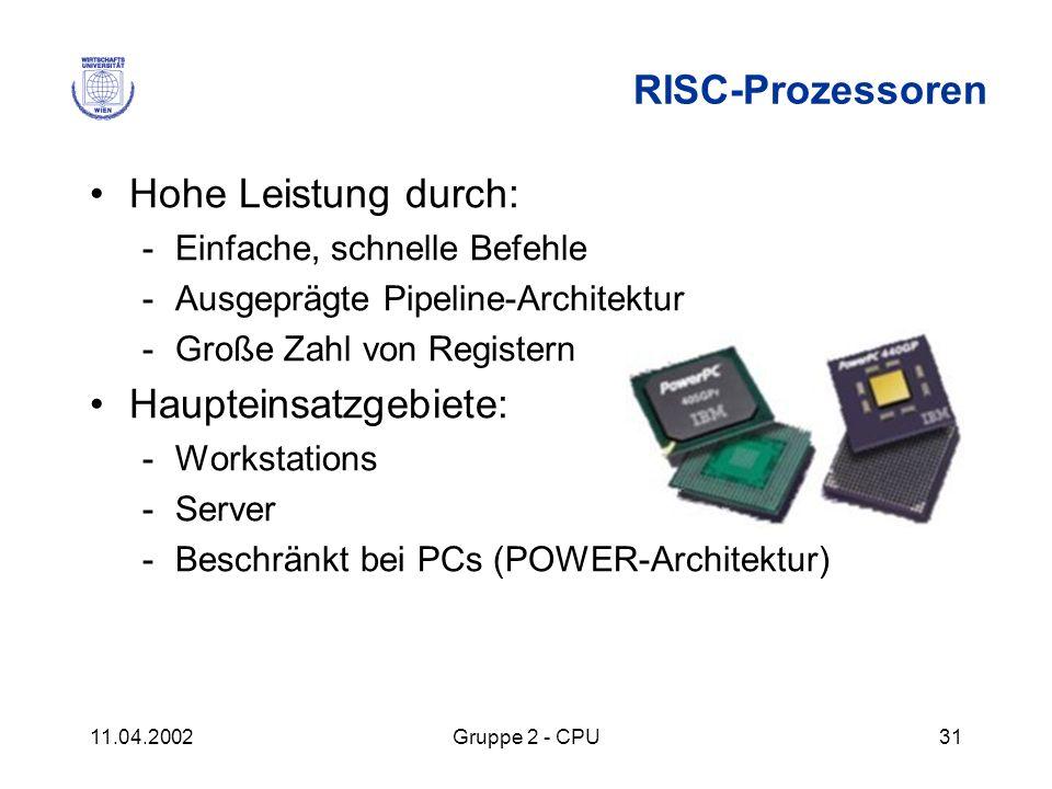 11.04.2002Gruppe 2 - CPU31 RISC-Prozessoren Hohe Leistung durch: -Einfache, schnelle Befehle -Ausgeprägte Pipeline-Architektur -Große Zahl von Registe