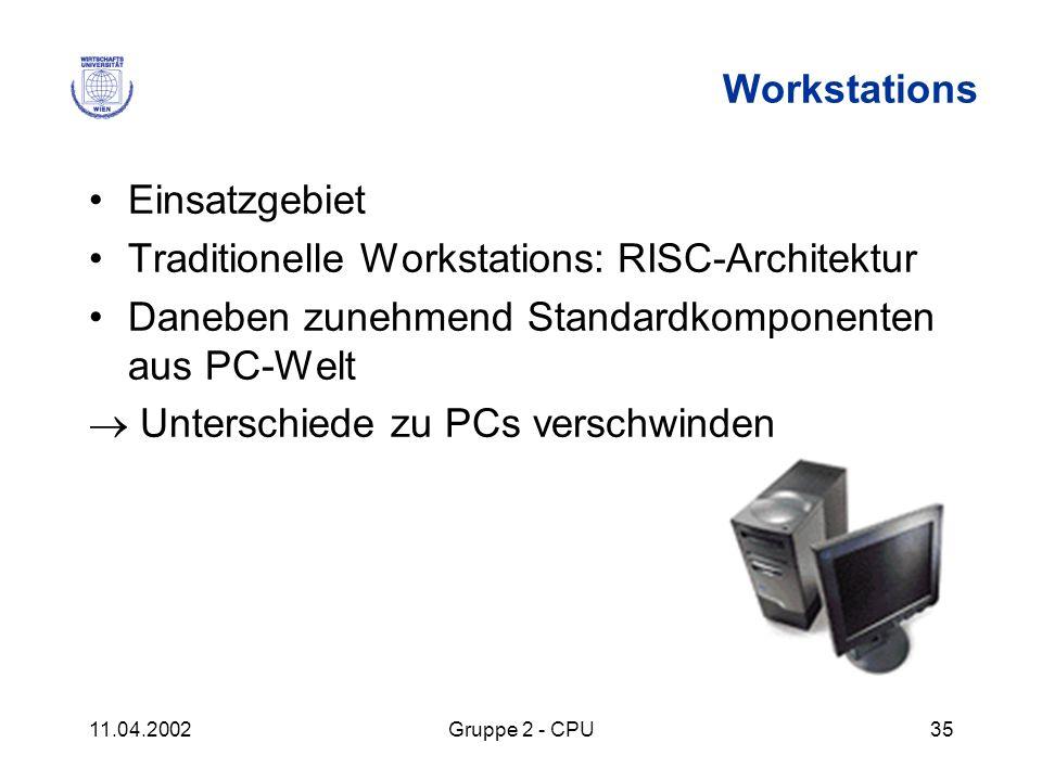 11.04.2002Gruppe 2 - CPU35 Workstations Einsatzgebiet Traditionelle Workstations: RISC-Architektur Daneben zunehmend Standardkomponenten aus PC-Welt U