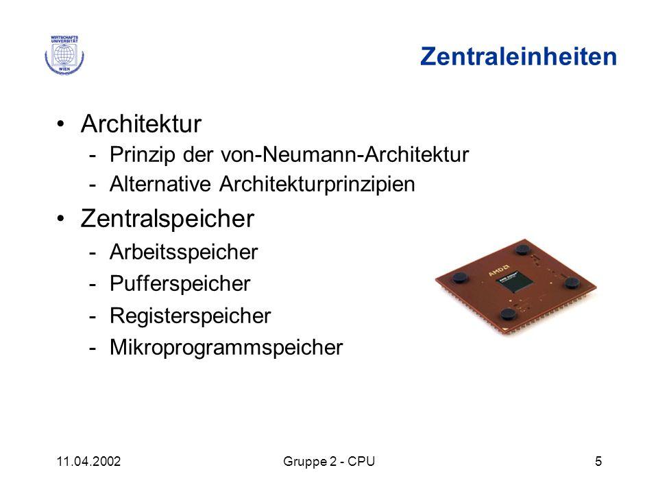 11.04.2002Gruppe 2 - CPU5 Zentraleinheiten Architektur -Prinzip der von-Neumann-Architektur -Alternative Architekturprinzipien Zentralspeicher -Arbeit