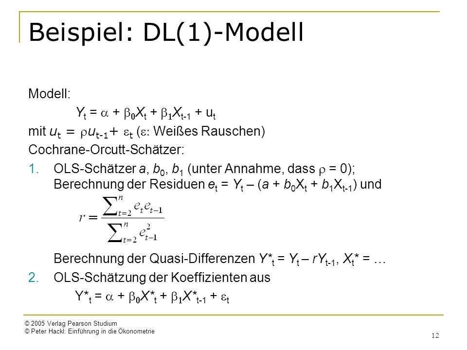 © 2005 Verlag Pearson Studium © Peter Hackl: Einführung in die Ökonometrie 12 Beispiel: DL(1)-Modell Modell: Y t = + X t + X t-1 + u t mit u t = u t-1 + t ( Weißes Rauschen) Cochrane-Orcutt-Schätzer: 1.OLS-Schätzer a, b 0, b 1 (unter Annahme, dass = 0); Berechnung der Residuen e t = Y t – (a + b 0 X t + b 1 X t-1 ) und Berechnung der Quasi-Differenzen Y* t = Y t – rY t-1, X t * = … 2.OLS-Schätzung der Koeffizienten aus Y* t = + X* t + X* t-1 + t