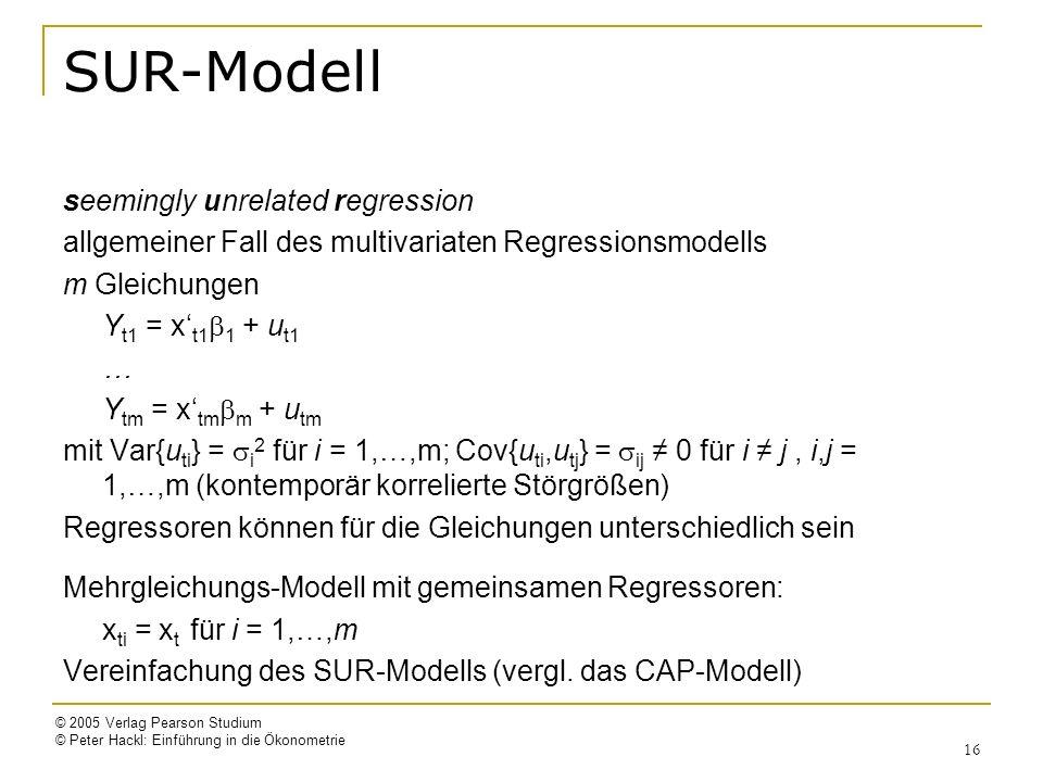 © 2005 Verlag Pearson Studium © Peter Hackl: Einführung in die Ökonometrie 16 SUR-Modell seemingly unrelated regression allgemeiner Fall des multivari