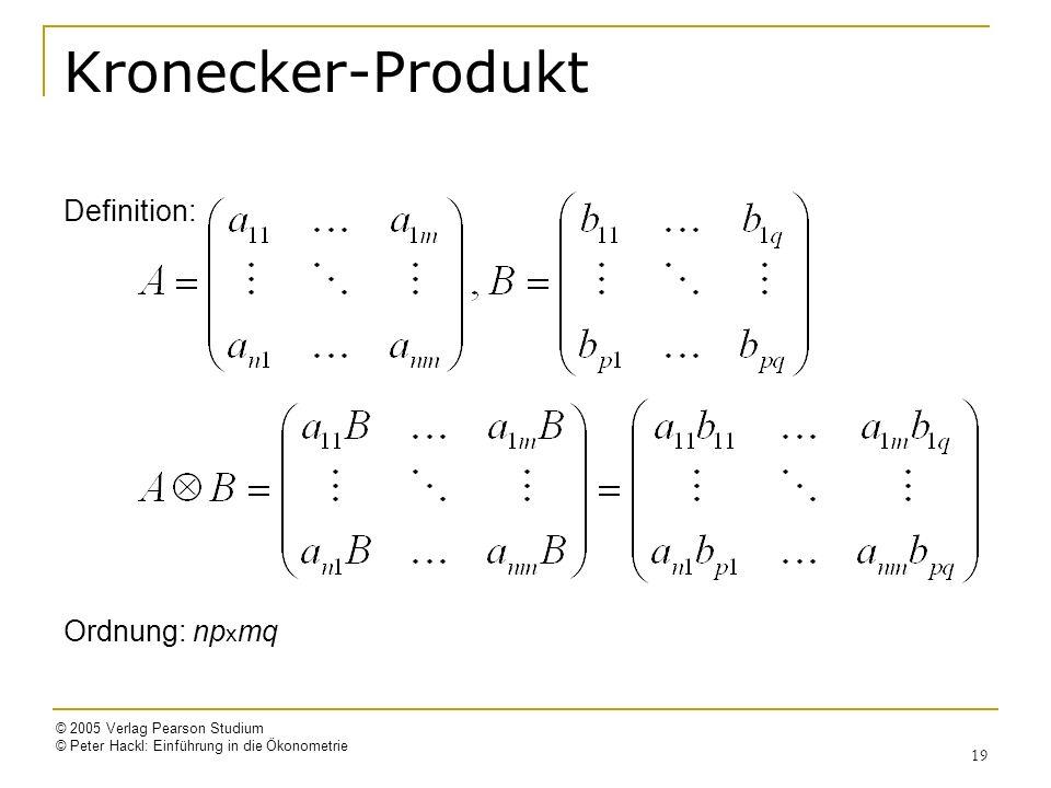 © 2005 Verlag Pearson Studium © Peter Hackl: Einführung in die Ökonometrie 19 Kronecker-Produkt Definition: Ordnung: np x mq
