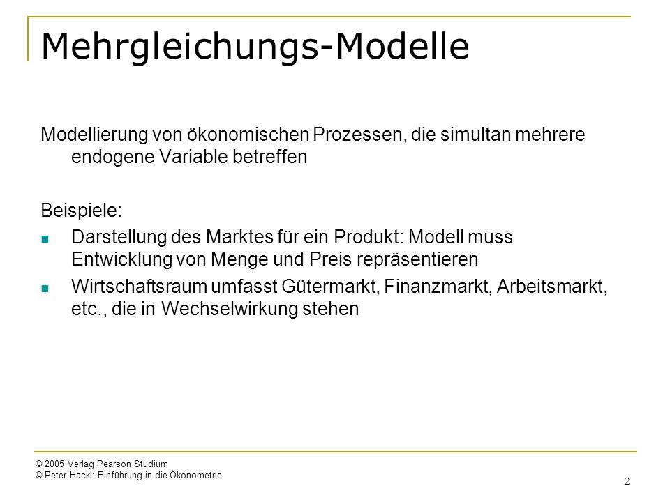 © 2005 Verlag Pearson Studium © Peter Hackl: Einführung in die Ökonometrie 2 Mehrgleichungs-Modelle Modellierung von ökonomischen Prozessen, die simul