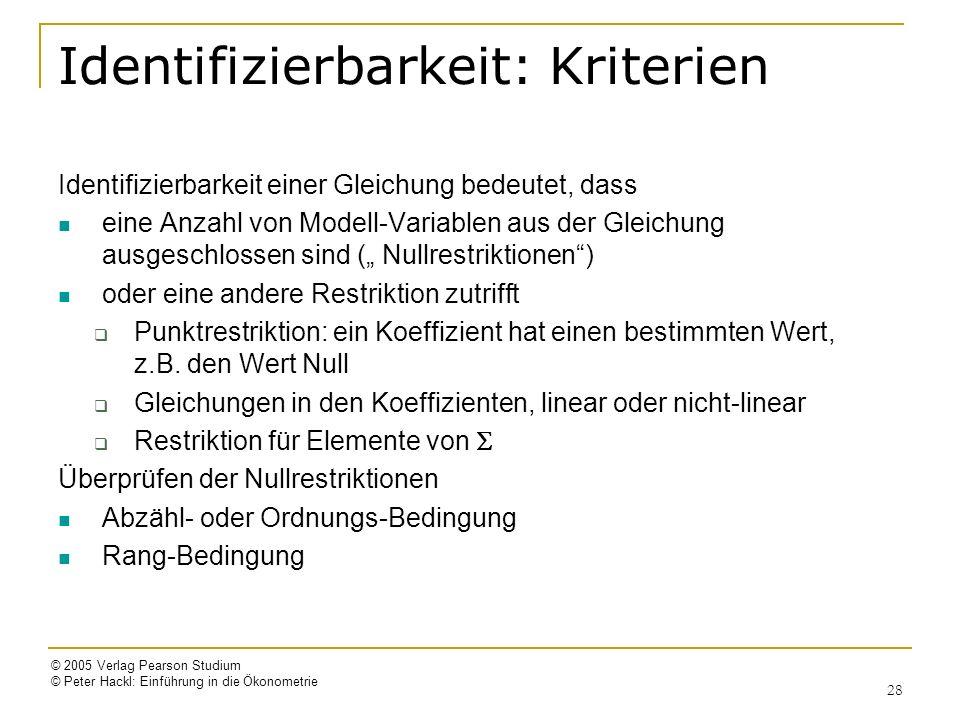 © 2005 Verlag Pearson Studium © Peter Hackl: Einführung in die Ökonometrie 28 Identifizierbarkeit: Kriterien Identifizierbarkeit einer Gleichung bedeu